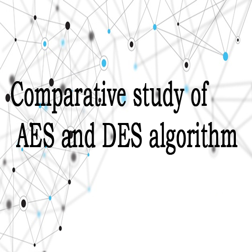 Comparative study of AES and DES algorithm