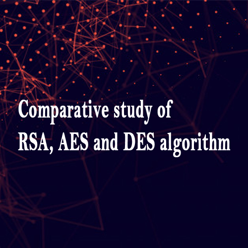 Comparative study of RSA, AES and DES algorithm