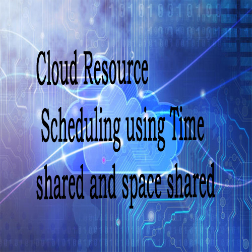 Cloud Resource Scheduling using Time shared and space shared
