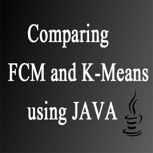 Comparing FCM and K-Means clustering using JAVA
